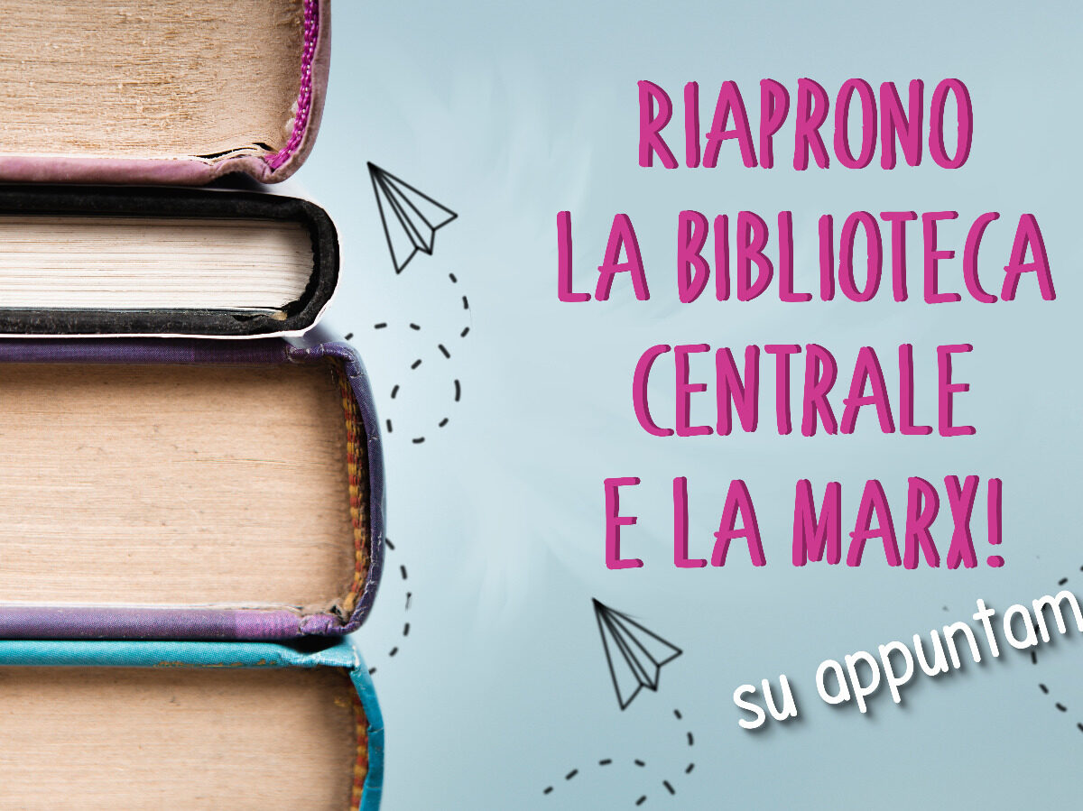 Biblioteca Centrale e la Biblioteca Marx sono aperte!