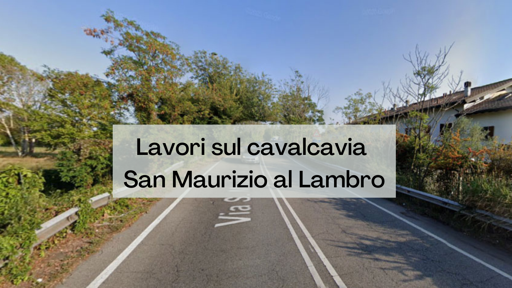 Lavori sul cavalcavia San Maurizio al Lambro